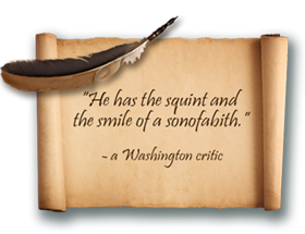 quote: He has the squint and the smile of a sonofabitch. A Washington critic.