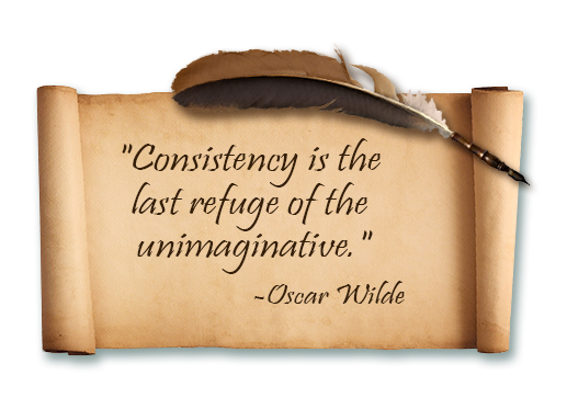 consistency is the last refuge of the unimaginative. -oscar wilde