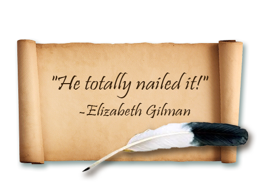 He totally nailed it! -Elizabeth Gilman